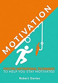Motivation: Positive Motivational Techniques to Help You Stay Motivated (Motivate yourself, Motivational books, Motivation, Success) by [Davies, Robert]