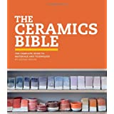 Ceramic Bible: The Complete Guide to Materials and Techniques (Ceramics Book, Ceramics Tools Book, Ceramics Kit Book)