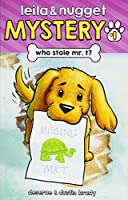 Who Stole Mr. T? (Leila & Nugget Mystery)