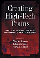 Creating High-tech Teams: Practical Guidance On Work Performance And Technology