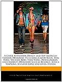 カルバンクライン A   Guide to Fashion Design and Top American Fashion Designers: Including Calvin Klein, Tom Ford, Michael Kors, Vera Wang, Donna Karan; And Celebrity