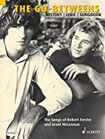 The Go-Betweens History/ Lyric/ Songbook: The Songs of Robert Forster and Grant Mclennan