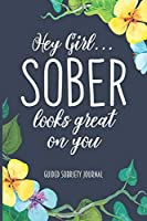 Hey Girl Sober Looks Great on You: Guided Sobriety Journal, Self Help 4-Month Tracker for Alcoholism, Drug Addiction Recovery and Living Sober