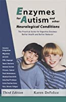 Enzymes for Autism and Other Neurological Conditions: Updated Third Edition