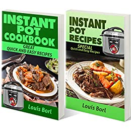 Instant Pot Recipes    Instant pot CookBook: Collection of two books. SPECIAL Quick and Easy recipes  Instant pot recipes book  – Instant pot CookBook for beginners and Advanced Users by [Borl, Louis]