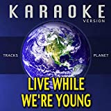 Live While We're Young (Karaoke Version)