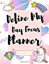 Define My Day Focus Planner: Habits Of High Performers , Unicorn Weekly Monthly Academic Planner and Yearly Organizer with Inspirational Quotes , 100 Pages