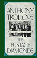 The Eustace Diamonds (Anthony Trollope's Palliser Novels)