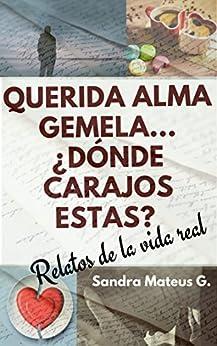[Mateus  Guerrero, Sandra]のQuerida alma gemela... ¿Dónde carajos estás?: Relatos de la vida real (Spanish Edition)