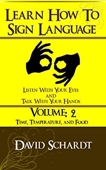 How To SIgn Language Volume 2 - Time, Temperature, Food by [Schardt, David]