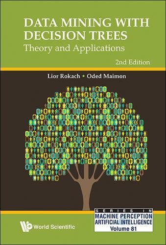 Download Data Mining With Decision Trees: Theory and Applications (Series in Machine Perception and Artificial Intelligence) 981459007X