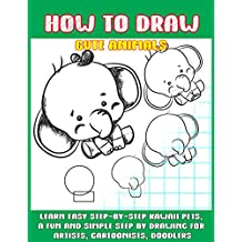 How To Draw Cute Animals: Learn Easy Step-by-Step to Draw Kawaii Pets, A Fun and Simple Step by Step Drawing For Artists, Cartoonists, and Doodlers