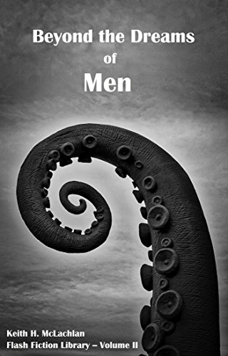 Flash Fiction Library - Volume II: Beyond the Dreams of Men (English Edition)