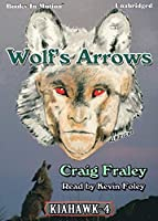 Wolf's Arrows by Craig Fraley (Kiahawk Series Book 4) from Books In Motion.com【洋書】 [並行輸入品]