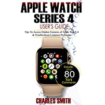 Apple Watch Series 4 User's Guide: Tips to Access Hidden Features of Apple Watch 4 And Troubleshooting Common Problems