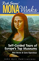 Rick Steves' Mona Winks: Self-Guided Tours of Europe's Top Museums (Mona Winks: Self-Guided Tours of Europe's Top Museums, 4th ed)
