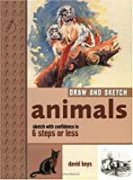 Draw and Sketch Animals: Sketch With Confidence in 6 Steps or Less