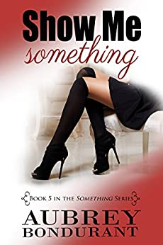 Show Me Something (Something Series Book 5) by [Bondurant, Aubrey]