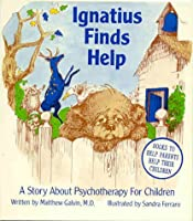 Ignatius Finds Help: A Story About Psychotherapy for Children