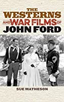 The Westerns and War Films of John Ford (Film and History)