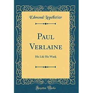 Paul Verlaine: His Life His Work (Classic Reprint)