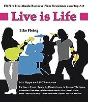 Live is Life: Fit fuers Live-Musik-Business. Vom Newcomer zum Top-Act. Das Music-Biz verstehen und nutzen. Vertragsmuster & Checklisten