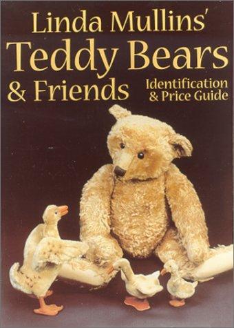 Linda Mullins' Teddy Bears & Friends: Identification & Price Guide