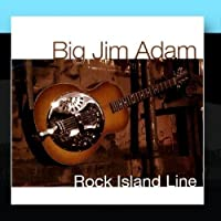 Rock Island Line by Big Jim Adam