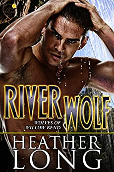 River Wolf: Wolves of Willow Bend by [Long, Heather]