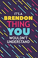 IT'S A BRENDON THING YOU WOULDN'T UNDERSTAND: Lined Notebook / Journal Gift, 120 Pages, 6x9, Soft Cover, Glossy Finish