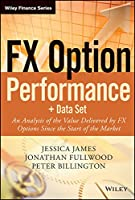 FX Option Performance: an analysis of the value delivered by FX options since the start of the market + Data Set (The Wiley Finance Series)