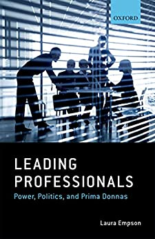 Leading Professionals: Power, Politics, and Prima Donnas by [Empson, Laura]