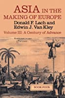 Asia in the Making of Europe: A Century of Advance : Book 4 : East Asia