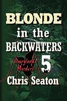 Blonde in the Backwaters (Dairyland Murders)