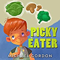 Picky Eater: (Childrens book about Selective Eating, Picture Books, Preschool Books, Ages 3-5, Baby Books, Kids Book, Bedtime Story) (English Edition)
