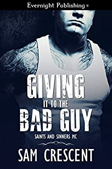 Giving It to the Bad Guy (Saints and Sinners MC Book 3) by [Crescent, Sam]