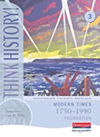 Think History: Modern Times 1750-1990 Foundation Pupil Book 3
