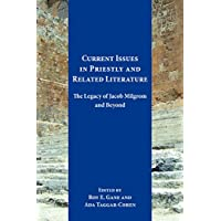 Current Issues in Priestly and Related Literature: The Legacy of Jacob Milgrom and Beyond (Resources for Biblical Study Book 82) (English Edition)