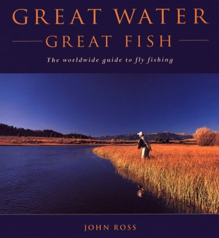Great Water, Great Fish: The Worldwide Guide to Fly Fishing