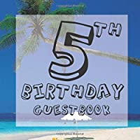 5th Birthday Guestbook: Paradise Beach Seaside Tropical Themed - Fifth Party Children Toddler Event Celebration Keepsake Book - Family Friend Sign in Write Name, Advice Wish Message Comment Prediction - W/ Gift Recorder Tracker Log & Picture Space