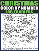 Christmas Color By Number For Toddlers: Christmas Colour By Numbers Colouring Book for Toddlers A Christmas Holiday Colour By ... Festive Holiday Kids Coloring Activity Book.