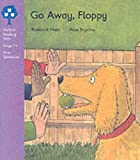 Oxford Reading Tree: Stage 1+: First Sentences: Go Away, Floppy (Oxford reading tree: stage 1+ first sentences)