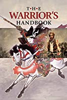 The Warrior's Handbook: A Volume Containing - Warrior's Heart Revealed, The Art of War, The Sayings of Wutzu, Tao Te Ching, The Book of Five Rings, and Behold, The Second Horseman (Quotes on War)
