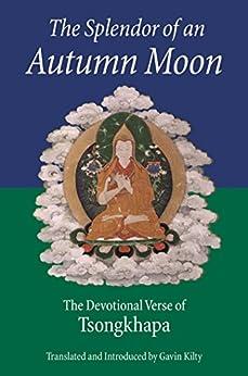 The Splendor of an Autumn Moon: The Devotional Verse of Tsongkhapa by [Tsongkhapa, Je]