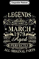 Composition Notebook: Legends Were Born In March 1979 40thh Birthday Gif Journal/Notebook Blank Lined Ruled 6x9 100 Pages
