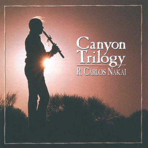 Canyon Trilogy: Native American Flute Music