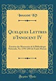 Quelques Lettres D'Innocent IV: Extraites Des Manuscrits de la Bibliotheque Nationale, No. 1194-1203 Du Fonds Moreau (Classic Reprint)
