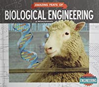 Amazing Feats of Biological Engineering (Great Achievements in Engineering)