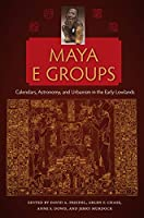 Maya E Groups: Calendars, Astronomy, and Urbanism in the Early Lowlands (Maya E Studies)