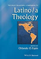 The Wiley Blackwell Companion to Latino/a Theology (Wiley Blackwell Companions to Religion)